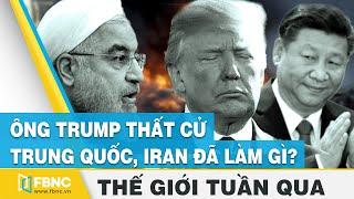 Tin thế giới nổi bật trong tuần | Trung Quốc, Iran đã làm gì khi ông Trump thất cử ? | FBNC