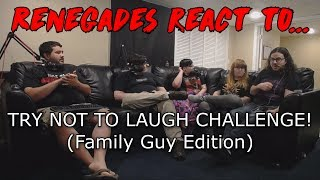 Renegades React to... TRY NOT TO LAUGH CHALLENGE! (Family Guy Edition)