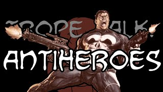 Trope Talk: Antiheroes