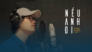 KHẮC HƯNG - NẾU ANH ĐI (#NAD) | OFFICIAL COVER