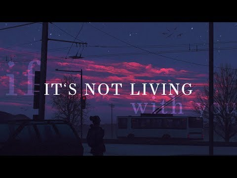 It's Not Living (If It's Not With You)