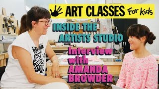 AMANDA BROWDER Inside The Artists Studio interview with ART CLASSES FOR KIDS