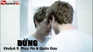 Đừng - KindyA ft. Phúc Pin & Quân Đao [ Video Lyrics ]