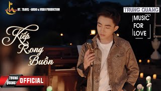 Kiếp Rong Buồn - Trung Quang | Music For Love (Số 2)