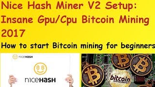 Nice Hash Miner V2 Setup: Insane Gpu/Cpu Bitcoin Mining 2017