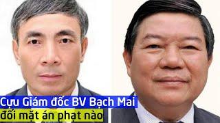 Cựu Giám đốc BV Bạch Mai đối mặt án phạt nào