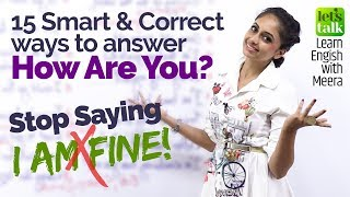 How to answer the question - HOW ARE YOU? Learn 15 creative ways to respond to Greetings in English.