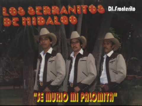 Los Serranitos De Hidalgo - Se Murio Mi Palomita  (Ranchera)