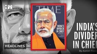 Headlines: Time magazine cover sparks controversy, calls Modi 'Divider-in-chief'