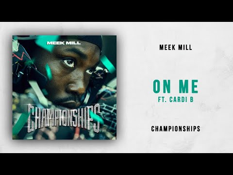 Meek Mill - On Me Ft. Cardi B (Championships)
