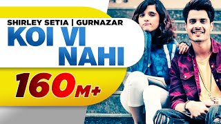 Koi Vi Nahi – Shirley Setia – Gurnazar Video HD