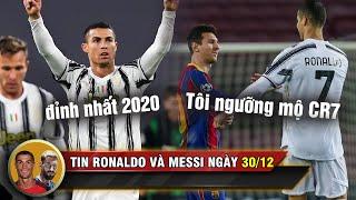 TIN RONALDO MESSI 30/12 | CR7 ghi bàn khủng nhất 2020 - Messi thừa nhận ngưỡng mộ Ronaldo