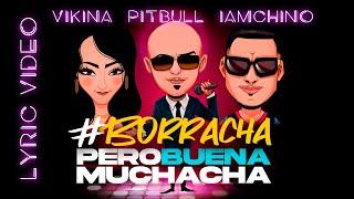 Borracha (Pero Buena Muchacha) – Pitbull – Vikina – IAMNACHO