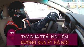 Tay đua Việt Nam lần đầu trải nghiệm đường đua F1 Hà Nội | VTC Now