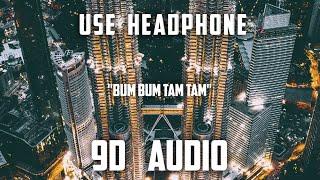 Bum bum tam tam 9d audio 🔉