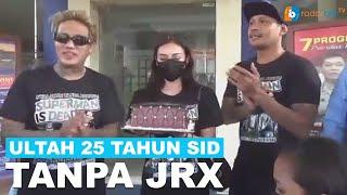 ULTAH 25 TAHUN SID TANPA JRX
