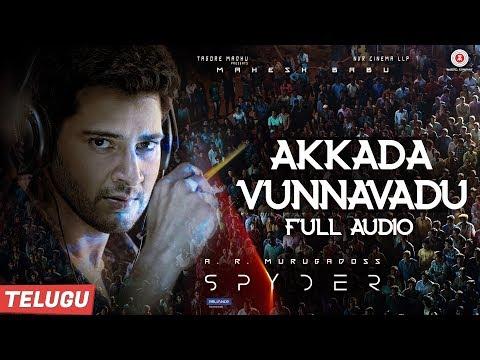 Spyder-Movie-Akkada-Vunnavadu-Full-Audio-Song