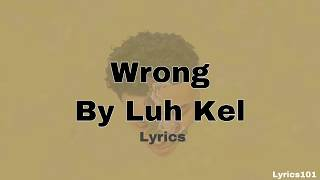 Wrong By Luh Kel Lyrics Clean || Lyrics101