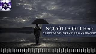 Người Lạ Ơi 1 Hour   Superbrothers x Karik x Orange  Nhạc 1h hay nhất