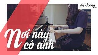 NƠI NÀY CÓ ANH - SƠN TÙNG M-TP || PIANO COVER || AN COONG PIANO