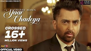 Yaar Chadeya  – Sharry Mann Video HD
