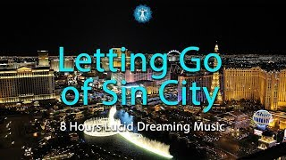 """Letting Go of Sin City"" 8 Hours of Deep Lucid Dreaming Music"
