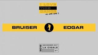 BRUI5ER vs EDGAR | I LOVE THIS DANCE ALL STAR GAME 2019