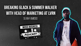 Breaking 6LACK & Summer Walker with Head of Marketing at LVRN, Sean Famoso