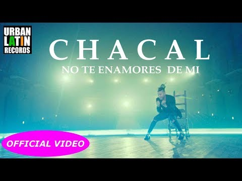 Chacal - No Te Enamores De Mi (Video Oficial)