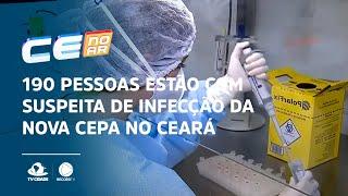 190 pessoas estão com suspeita de infecção da nova Cepa no Ceará