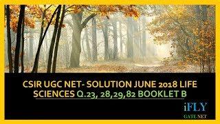 CSIR UGC NET- Solution June 2018 Life Sciences Q.23, 28,29,82 booklet B