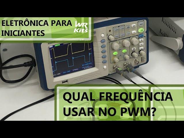 QUAL FREQUÊNCIA UTILIZAR NO PWM? | Eletrônica para Iniciantes #162