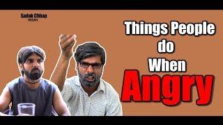 Things People Do When Angry | Sadak Chhap