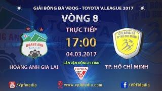 FULL   Hoàng Anh Gia Lai (0-1) TP Hồ Chí Minh   VÒNG 8 V.LEAGUE 2017.