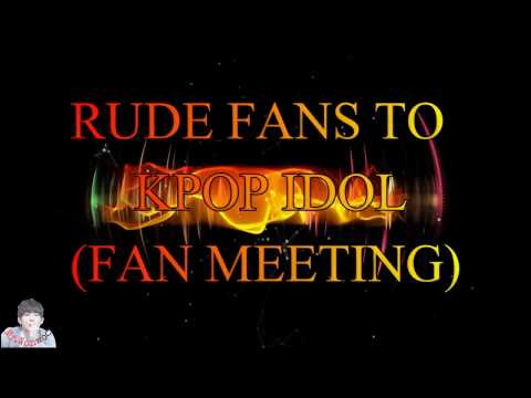 RUDE FANS TO KPOP IDOL DURING FAN MEETING (BTS,SEVENTEEN,TEEN TOP, 2PM)
