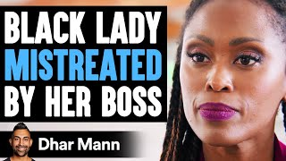 Black Lady MISTREATED By Her Boss, What Happens Is Shocking   Dhar Mann