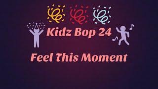 Kidz Bop 24- Feel This Moment (Lyrics)