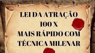 LEI DA ATRAÇÃO 100 X MAIS RÁPIDO COM TÉCNICA MILENAR