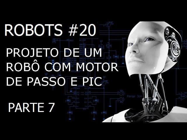 PROJETO DE UM ROBÔ COM MOTOR DE PASSO E PIC (Parte 7/8) | Robots #20