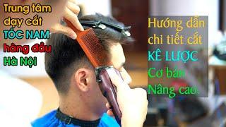 Hướng dẫn cắt kê lược cơ bản và nâng cao cho người mới/ trả lời tất cả câu hỏi về nghề cắt tóc nam
