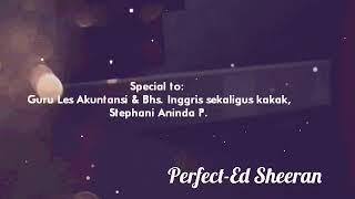 Perfect-Ed Sheeran | Special to: Kak Stephani, Guru Les Akuntansi & Bhs Inggrisku di Asrama Stama