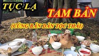 Tục lạ ( phần 1) / phong tục CÚNG BẢN dân tộc - Thái Tây Bắc // GÁI BẢN