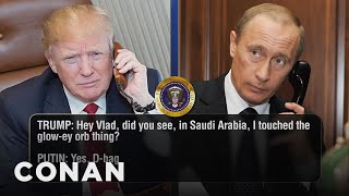 Trump Calls Putin To Discuss Orbs & Israel  - CONAN on TBS