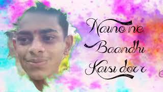 Nano ne baadndhi kaisi dorre new song