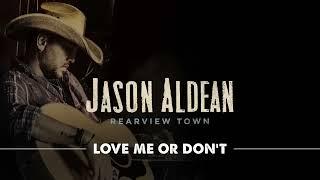 Jason Aldean - Love Me Or Don't (Official Audio)