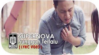 Supernova - Sungguh Terlalu [Lyric Video]