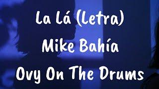 Mike Bahía & Ovy On The Drums - La Lá (Letra)
