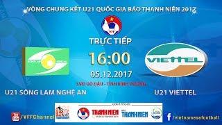 TRỰC TIẾP   U21 SLNA vs U21 Viettel   Bán kết giải bóng đá U21 Quốc gia Gia Báo Thanh Niên 2017