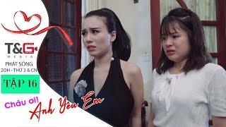 Cháu Ơi Anh Yêu Em: Thử thách trong tình yêu - Tập 16 | Phim Ngắn Tình Yêu 2019