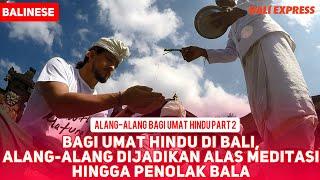 Bagi umat Hindu di Bali, Alang-alang Dijadikan Alas Meditasi hingga Penolak Bala